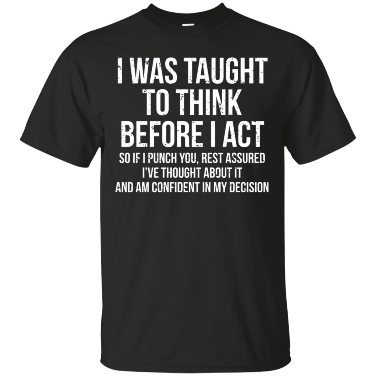Photo of I Was Taught To Think Before I Act T Shirt Cotton Shirt- Gift Trending Design T Shirt