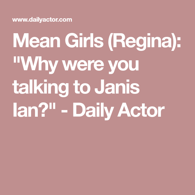 Mean Girls Regina Why Were You Talking To Janis Ian