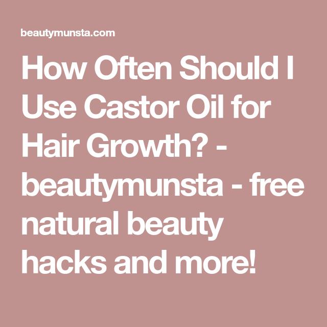 How Often Should I Use Castor Oil for Hair Growth | Castor ...