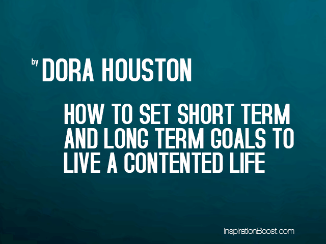 How To Set Short Term And Long Goal Live A Contented Life Http Inspirationboost Com Sh Essay About Goals