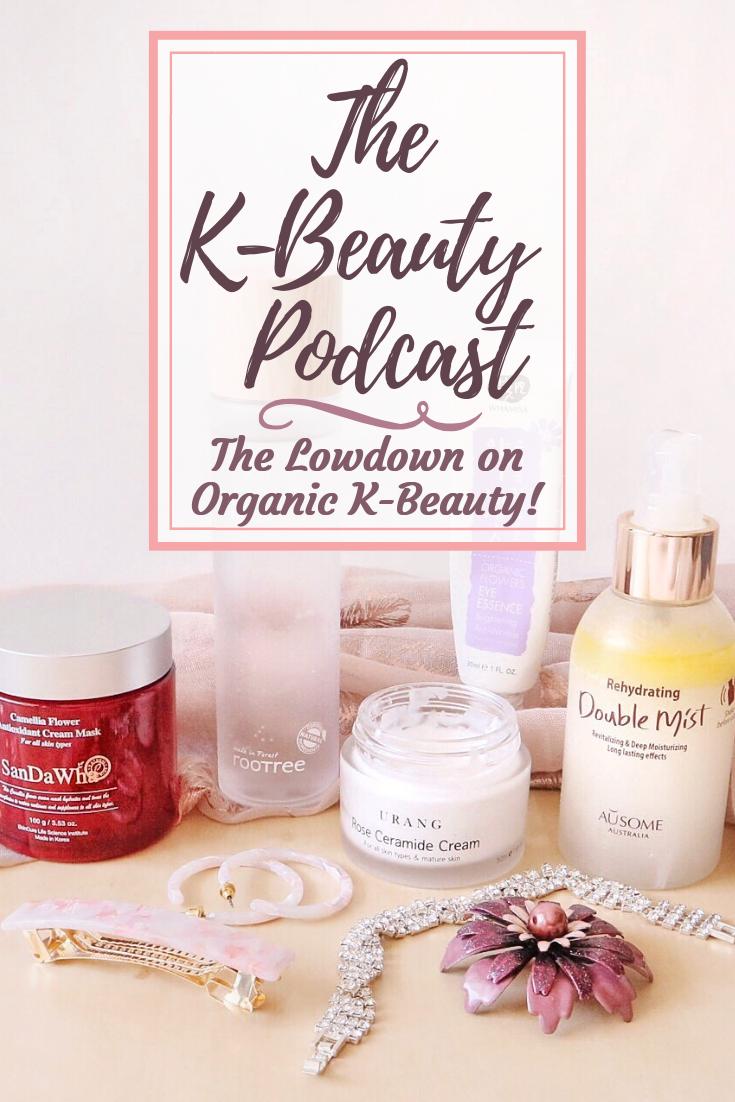 The K Beauty Podcast The Lowdown On Organic K Beauty K Beauty Korean Beauty Brands Korean Beauty