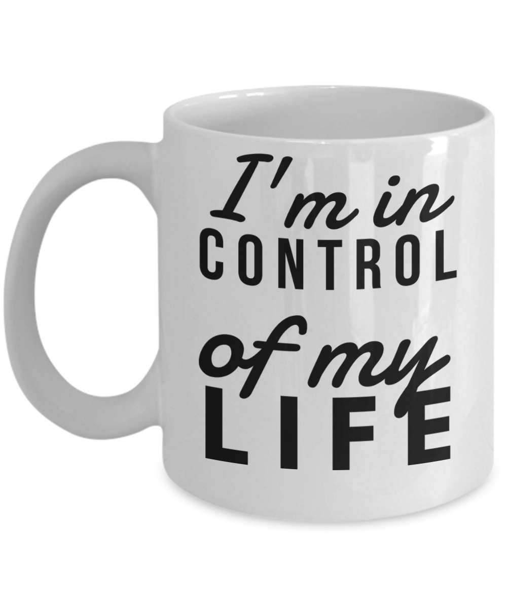 I m in control of my life mug life coffee mug mug with