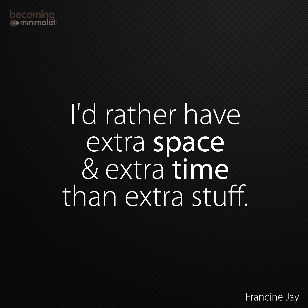 Would you rather have extra SPACE and TIME in your life ...