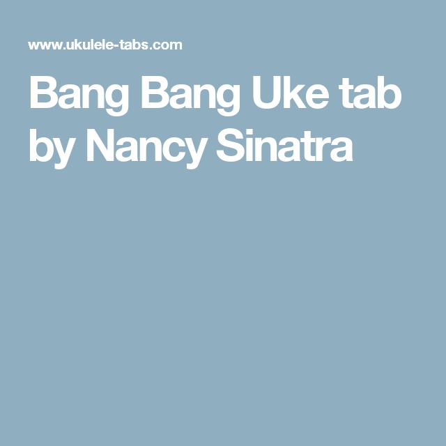 Bang Bang Uke Tab By Nancy Sinatra Ukulele Songs N Shit