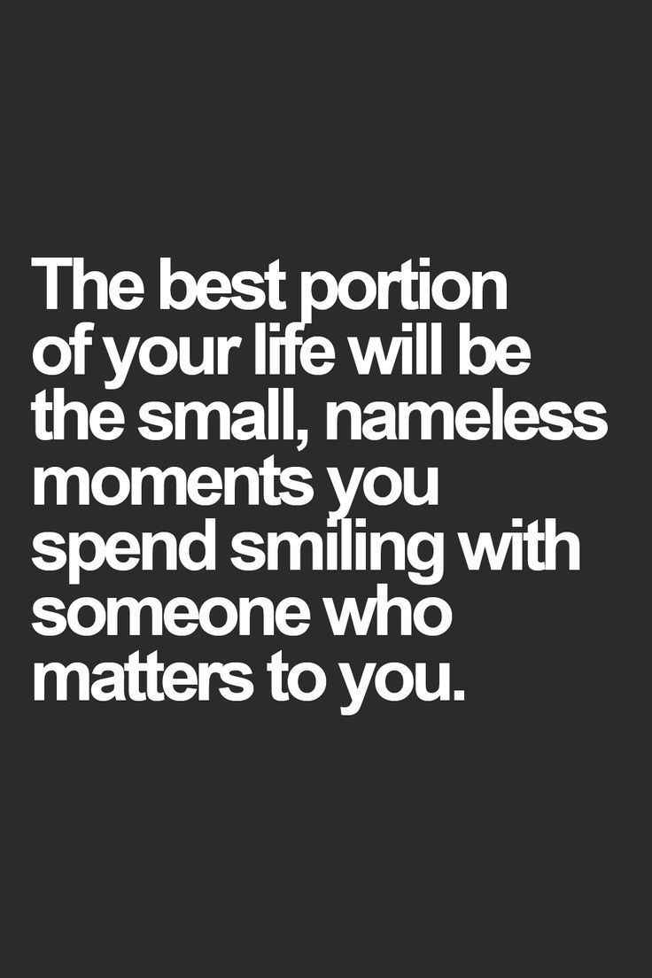 Small Life Quote The Best Portion Of Your Life Will Be The Small Nameless Moments