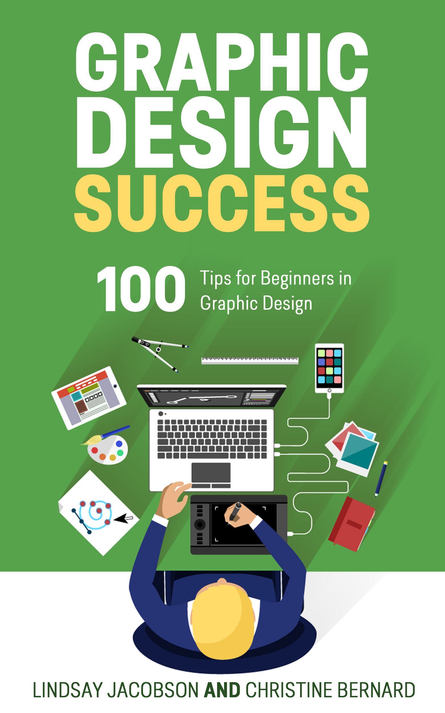 Amazon Com Graphic Design Success Over 100 Tips For Beginners In Graphic Design Graphic Design Basics For Beginne Design Skills Design Basics Graphic Design