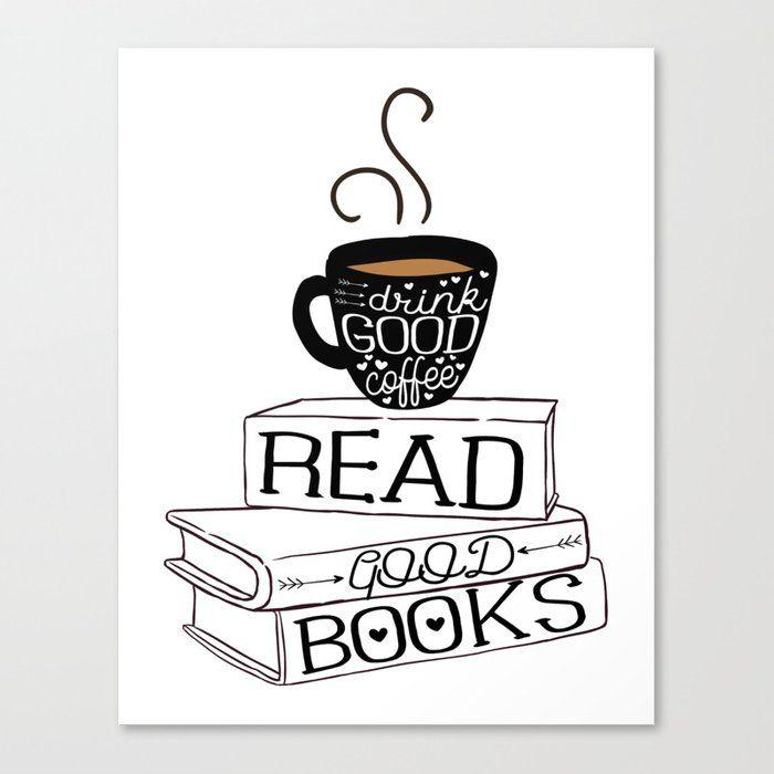 Drink Good Coffee, Read Good Books Canvas Print by Evie Seo - Medium