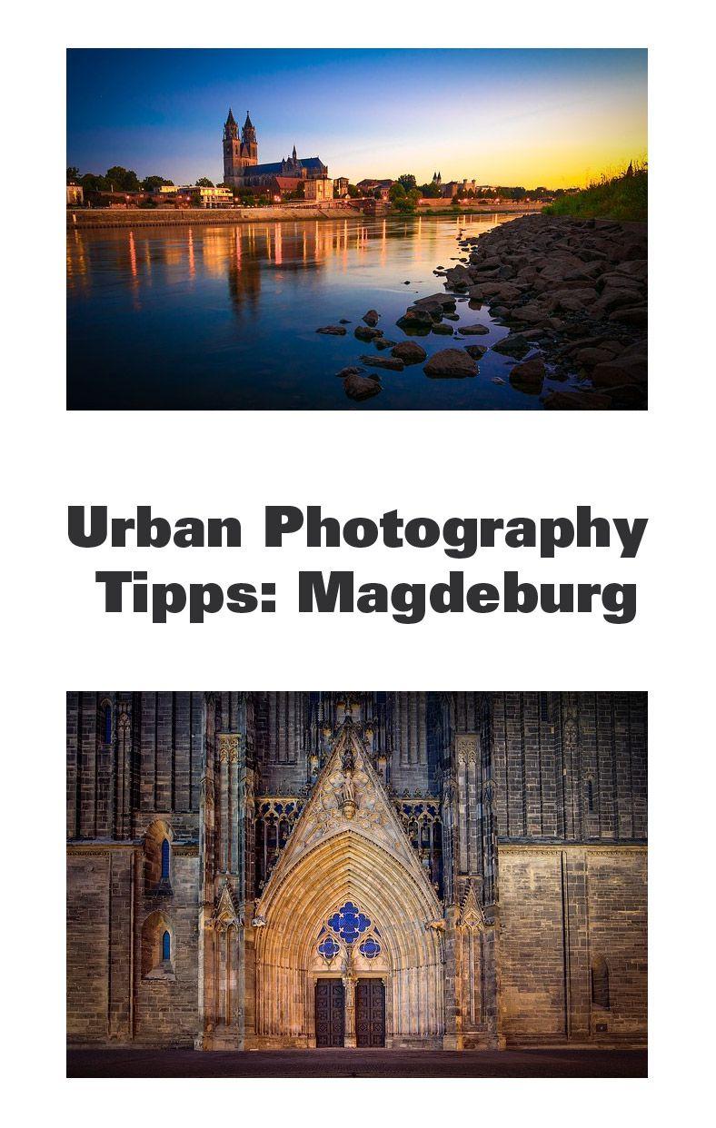 Urban Photography Tipps Magdeburg Magdeburg Fotoideen Kurztrip