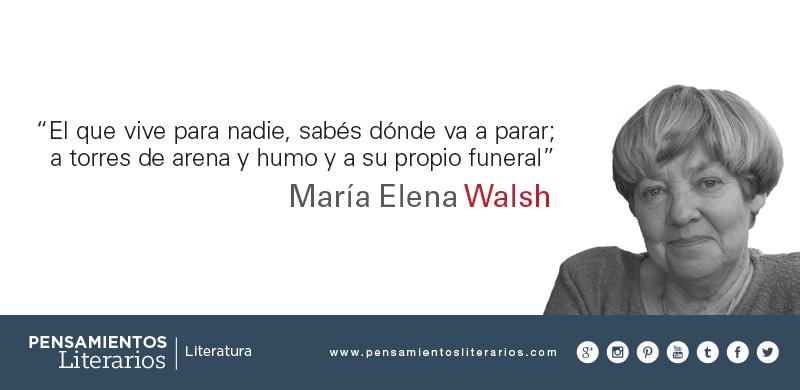 María Elena Walsh Sobre Los Egoístas Literatura Frases