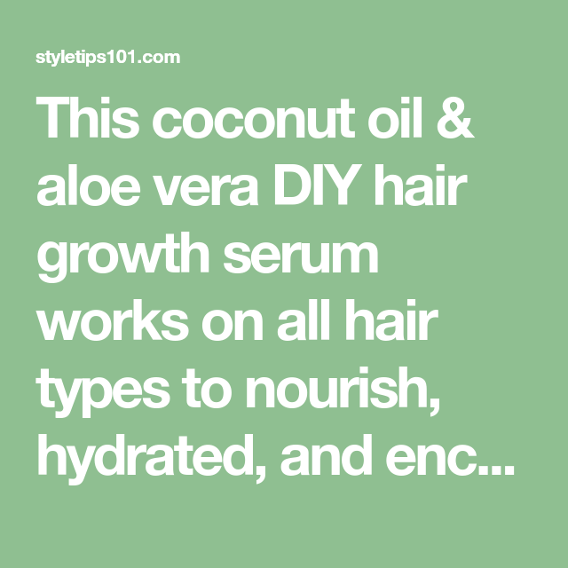7a752ba7a4f This coconut oil & aloe vera DIY hair growth serum works on all hair types  to