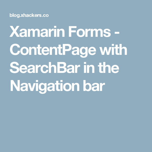 Xamarin Forms - ContentPage with SearchBar in the Navigation
