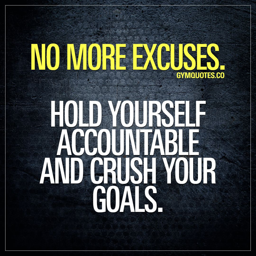 No More Excuses Hold Yourself Accountable And Crush Your Goals Noexcuses Gymquotes Gymmotivation Gym Quote Fitness Motivation Quotes Excuses Quotes