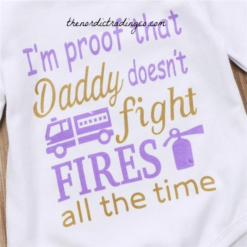 I m Proof Daddy Doesnt Fight Fires All the Time Newborn Baby Girls Outfit Onesie Hat Pants Headband Infant Girl Boutique Shower Gift Sets Newborn Clothes naissance part n...