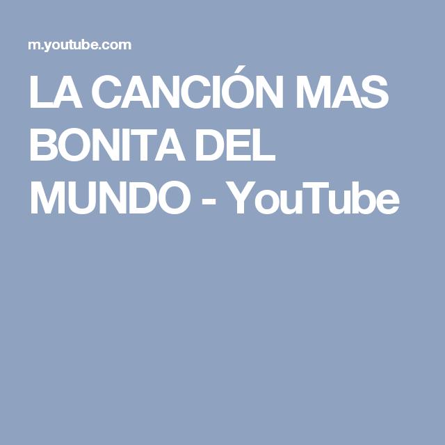 La Canción Mas Bonita Del Mundo Youtube