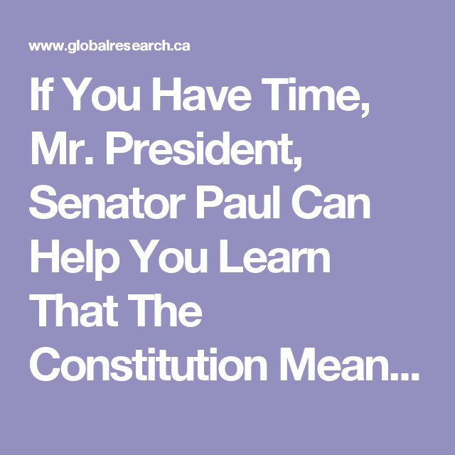 If You Have Time, Mr. President, Senator Paul Can Help You Learn That The Constitution Means What It Says | Global Research - Centre for Research on Globalization