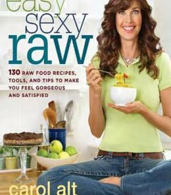 Easy sexy raw 130 raw food recipes tools and tips to make you feel the nook book ebook of the easy sexy raw 130 raw food recipes tools and tips to make you feel gorgeous and satisfied by carol alt at barnes forumfinder Choice Image