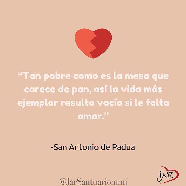 #Frases de #Santos...Tan pobre como es la mesa que carece de pan, así la vida más ejemplar resulta vacía si le falta amor....San Antonio de Padua