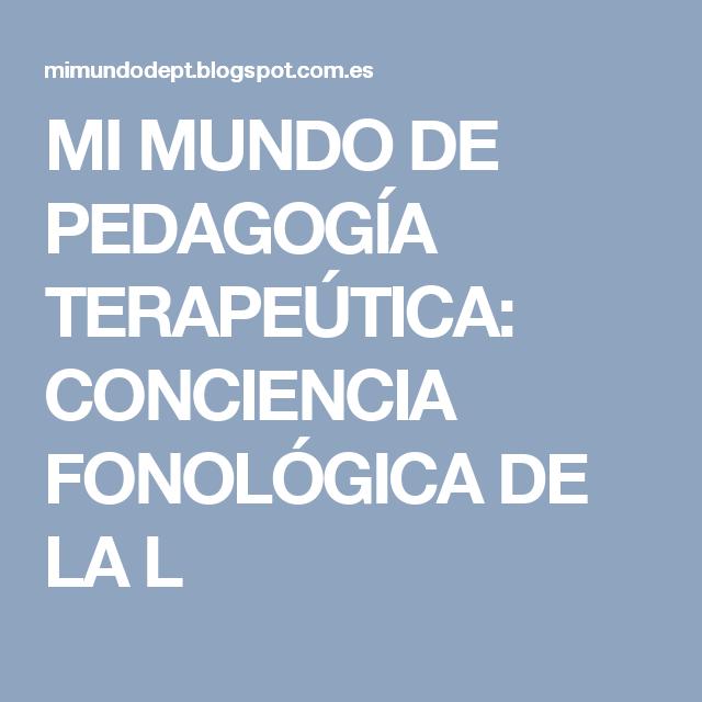 MI MUNDO DE PEDAGOGÍA TERAPEÚTICA: CONCIENCIA FONOLÓGICA DE LA L