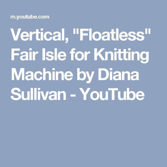 """Vertical, """"Floatless"""" Fair Isle for Knitting Machine by Diana ..."""