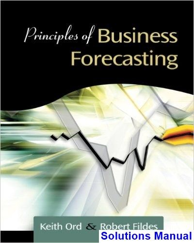 principles of business forecasting 1st edition ord solutions manual rh pinterest com Business Forecasting Wilson Financial Forecasting Process