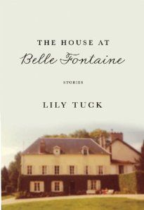 The House at Belle Fontaine: Stories: Lily Tuck