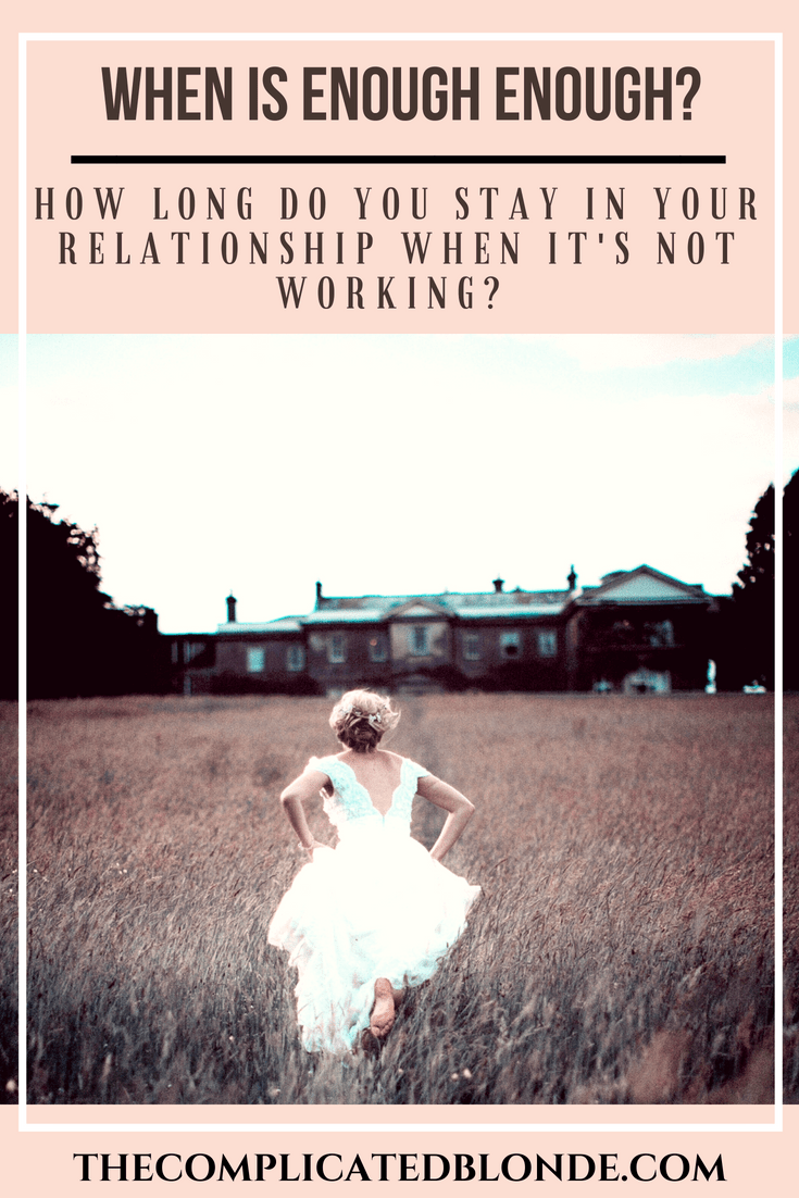 ca470ac00a3795 When is enough enough? How long do you stay in your relationship when it's  not working? - The Complicated Blonde