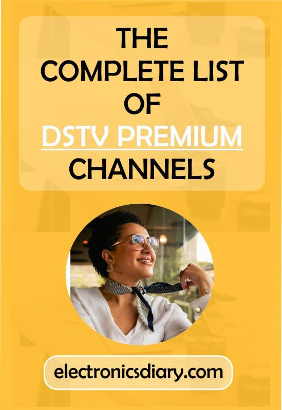 Get the full list of Dstv Premium Channels  You are sure to