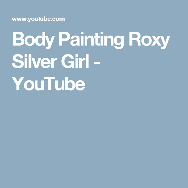 Body Painting Roxy Silver Girl - YouTube