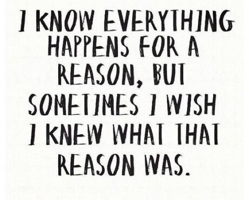 Life Quotes I Know Everything Happens For A Reason But Sometimes