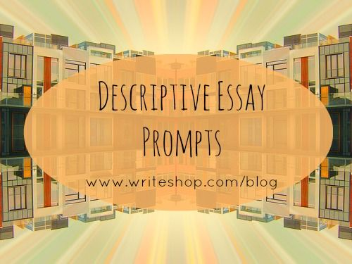 Any topic suggestions to write a descriptive essay?
