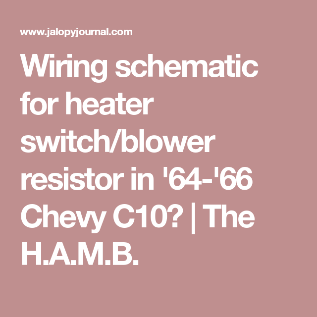 Wiring schematic for heater switch/blower resistor in \'64-\'66 Chevy ...