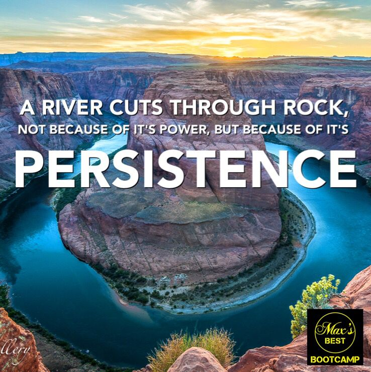 "Persistence Motivational Quotes: ""A River Cuts Through Rock, Not Because Of It's Power, But"