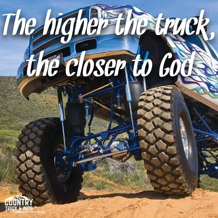 The Higher The Truck The Closer To God Cars Pinterest Trucks