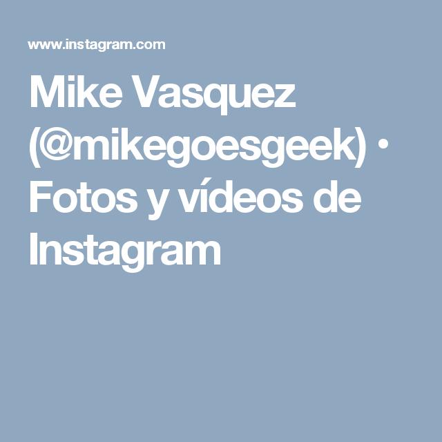 Mike Vasquez (@mikegoesgeek) • Fotos y vídeos de Instagram