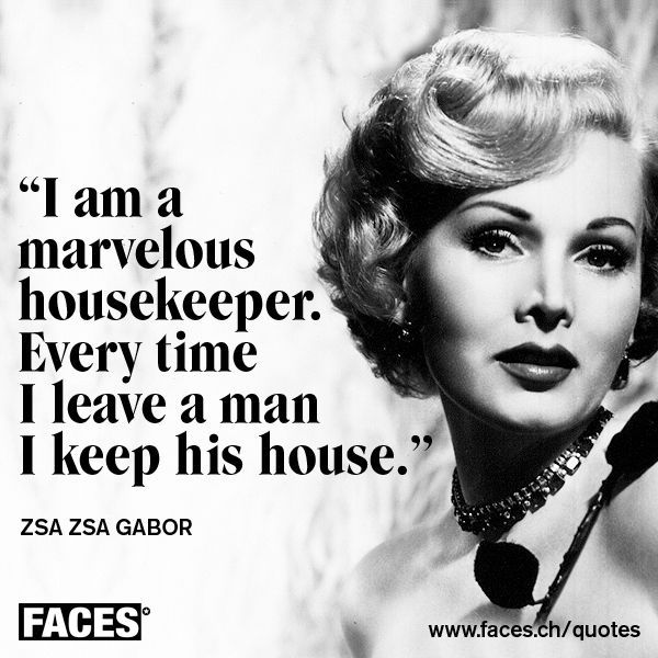 Zsa Zsa Gabor Quotes Interesting Zsa Zsa Gabor  I Am A Marvelous Housekeeperevery Time I Leave A