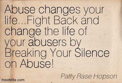 Abuse Quotes Quotationpattyrasehopsonlifeabusesilencechangeinspiration .