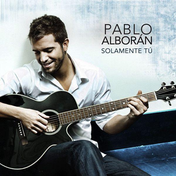 Pablo Alboran Solamente Tu Pablo Alborán Pablo Spanish Musicians
