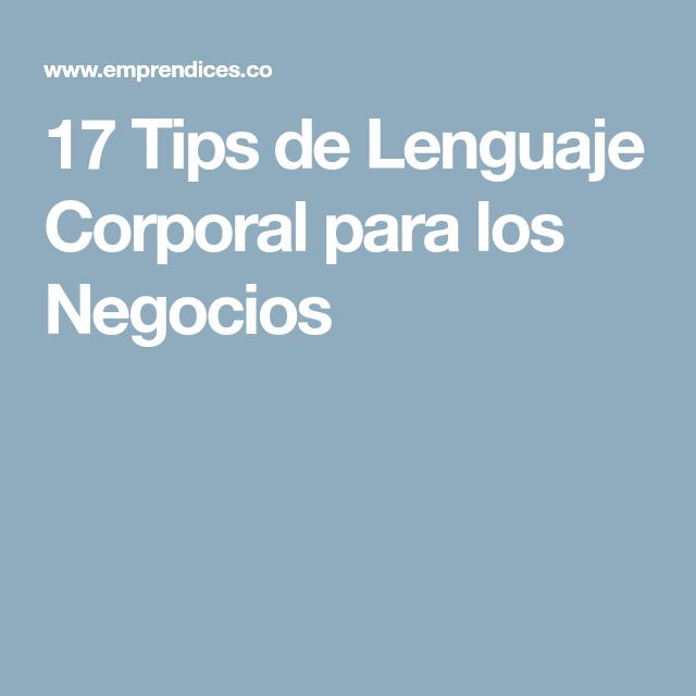 17 Tips de Lenguaje Corporal para los Negocios
