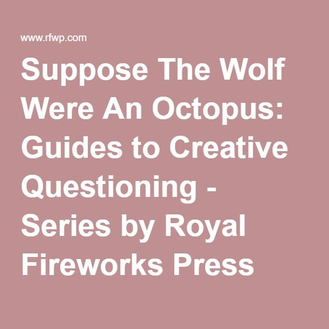 Suppose The Wolf Were An Octopus Guides To Creative Questioning Series By Royal Fireworks Press This Or That Questions Creative Guide