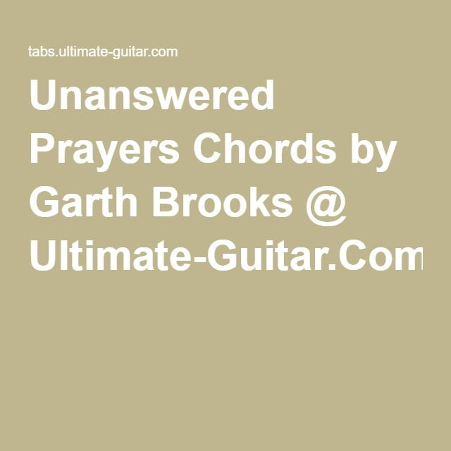 Unanswered Prayers Chords by Garth Brooks @ Ultimate-Guitar.Com ...