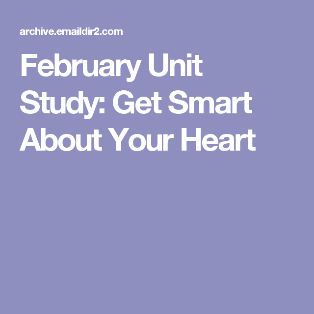 February Unit Study Get Smart About Your Heart Physiologyanatomy