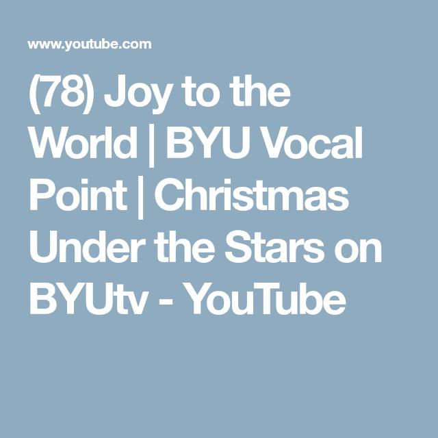 (78) Joy to the World   BYU Vocal Point   Christmas Under the Stars on BYUtv - YouTube   Joy to ...