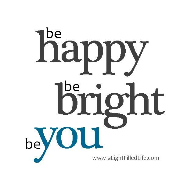 Be Happy. Be Bright. Be You. | Jana Letterman | LinkedIn