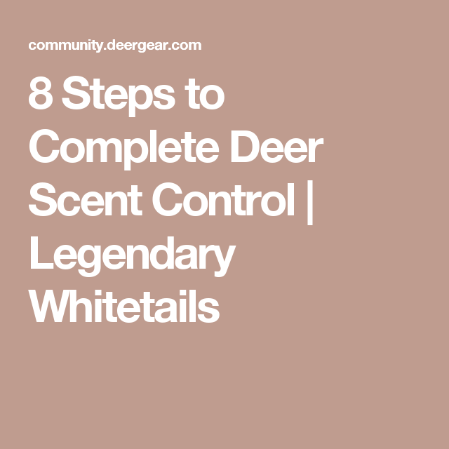 8 Steps to Complete Deer Scent Control | Legendary Whitetails