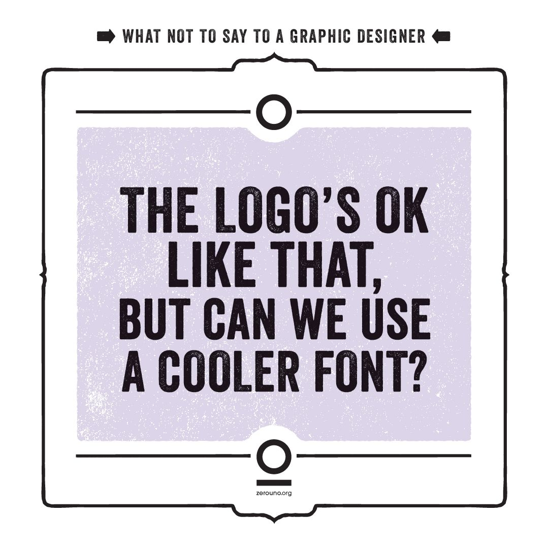 What Not To Say To A Graphic Designer 2019 In 2020 Graphic Design Quotes Design Quotes Graphic Design Humor