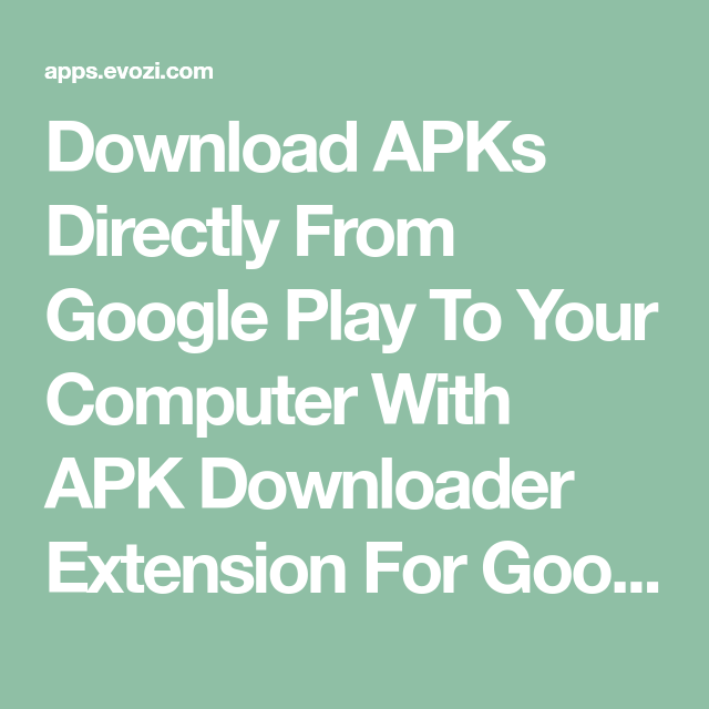 Download APKs Directly From Google Play To Your Computer