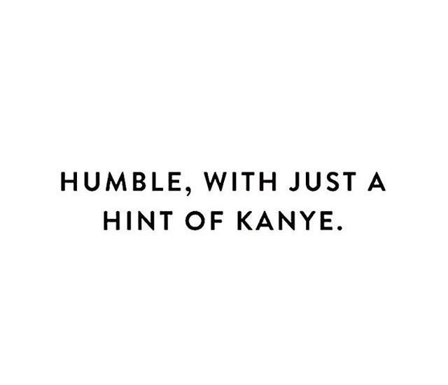 Humble With A Hint Of Kanye Recherche Google Words Quotes Words Funny Quotes