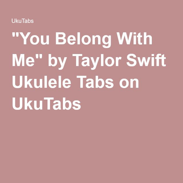 You Belong With Me By Taylor Swift Ukulele Tabs On Ukutabs