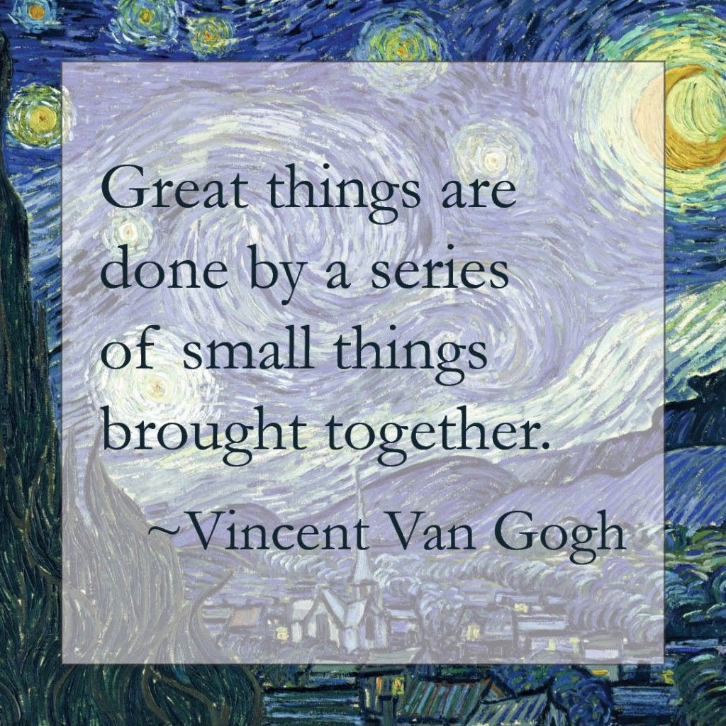 great things are done by a series of small things brought together great things are done by a series of small things brought together vincent van gogh