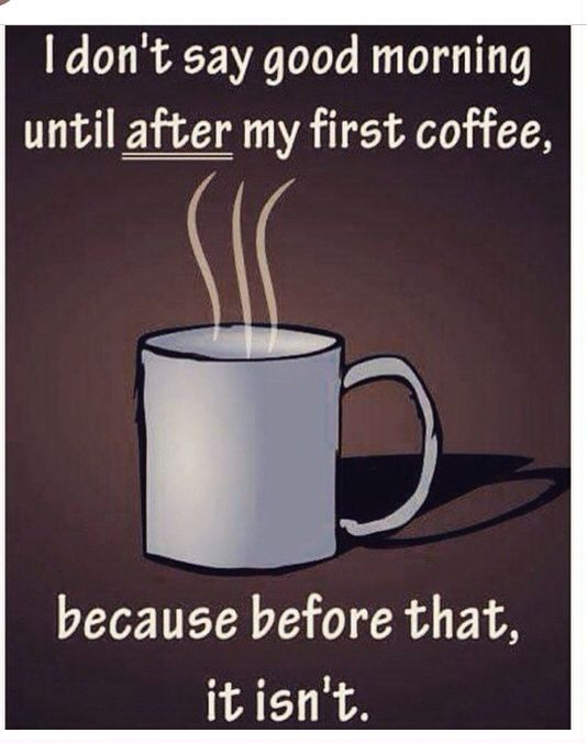 Good Morning Coffee Humor Good Morning Coffee Coffee Obsession